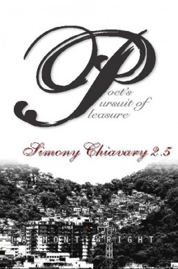 Simony Chiavary: Poet's Pursuit of Pleasure, Book 2.5 by LaMont Anthony Wright